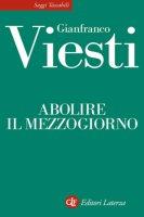 Abolire il Mezzogiorno - Gianfranco Viesti