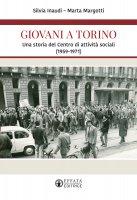 Giovani a Torino. Una storia del Centro di attività sociali (1959-1971). - Silvia Inaudi , Marta Margotti