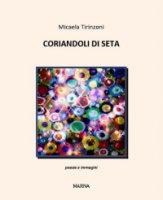 Coriandoli di seta. Poesie e immagini - Micaela Tirinzoni