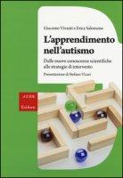 L' apprendimento nell'autismo. Dalle nuove conoscenze scientifiche alle strategie di intervento - Vivanti Giacomo, Salomone Erica