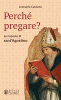 Perché pregare?. Le risposte di Sant'Agostino. - Leonardo Catalano