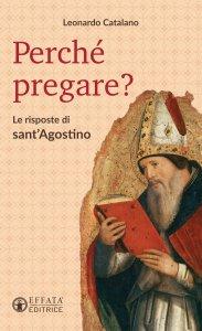 Copertina di 'Perché pregare?. Le risposte di Sant'Agostino.'