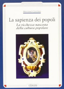 Copertina di 'La sapienza dei popoli. La ricchezza nascosta della cultura popolare'