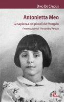 Antonietta Meo. La sapienza dei piccoli del Vangelo - De Carolis Dino