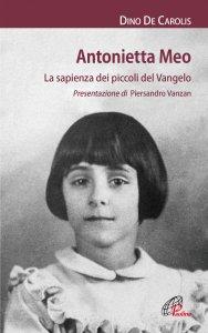 Copertina di 'Antonietta Meo. La sapienza dei piccoli del Vangelo'