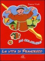 La vita di Francesco da colorare - Vitali Franca