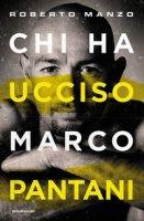 Chi ha ucciso Marco Pantani - Manzo Roberto