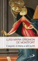 Il segreto di Maria e altri scritti - Luigi Maria Grignion De Montfort