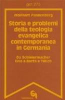 Storia e problemi della teologia evangelica contemporanea in Germania. Da Schleiermacher fino a Barth e Tillich (gdt 274) - Pannenberg Wolfhart