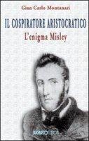 Il cospiratore aristocratico - Montanari G. Carlo