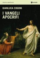 I vangeli apocrifi - Gianluca Cogoni