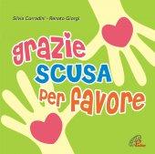 Grazie scusa per favore. Educare alla gentilezza. CD - Renato Giorgi , Silvia Corradini