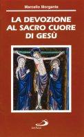 La devozione al Sacro Cuore di Gesù - Morgante Marcello