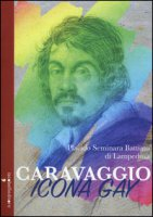 Caravaggio icona gay - Seminara Battiato di Lampedusa Placido