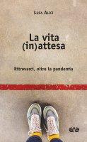 La vita (in)attesa - Luca Alici