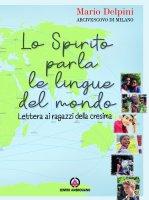 Spirito parla le lingue del mondo. Lettera ai ragazzi della Cresima. (Lo) - Mario Delpini