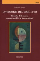 Ontologie del soggetto. Filosofia della mente, scienze cognitive e fenomenologia - Fugali Edoardo