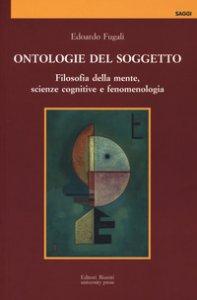 Copertina di 'Ontologie del soggetto. Filosofia della mente, scienze cognitive e fenomenologia'