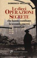Le dieci operazioni segrete che hanno cambiato la seconda guerra mondiale - Vecchioni Domenico
