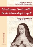Marianna Fontanella Beata Maria degli Angeli. Storia spiritualità arte nella Torino barocca.