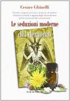 Le seduzioni moderne del demonio. Filosofie, religioni, tecniche e medicine alternative orientali e non... - Cesare Ghinelli