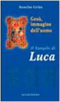 Ges�, immagine dell'uomo. Il Vangelo di Luca - Gr�n Anselm