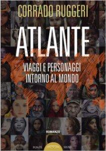 Copertina di 'Atlante. Viaggi e personaggi intorno al mondo'