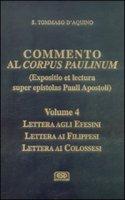 Commento al Corpus Paulinum (expositio et lectura super epistolas Pauli apostoli) [vol_4]. Lettera agli Efesini. Lettera ai Filippesi. Lettera ai Colossesi - Tommaso d'Aquino (san)