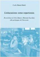 L' educazione come esperienza. Il contributo di John Dewey e Romano Guardini alla pedagogia del Novecento - Fedeli Carlo M.