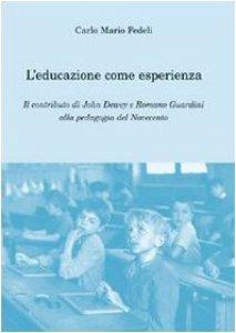 Copertina di 'L' educazione come esperienza. Il contributo di John Dewey e Romano Guardini alla pedagogia del Novecento'
