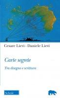 Carte segrete. Tra disegno e scrittura - Cesare Lievi, Daniele Lievi