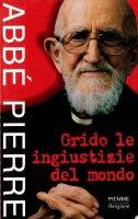 Grido le ingiustizie del mondo - Pierre Abbé