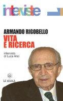 Vita e ricerca. Il senso dell'impegno filosofico - Rigobello Armando