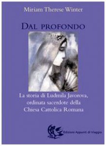 Copertina di 'Dal profondo. La storia di Ludmila Javorova ordinata sacerdote della Chiesa cattolica romana'