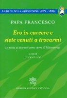 Ero in carcere e siete venuti a trovarmi - Francesco (Jorge Mario Bergoglio)