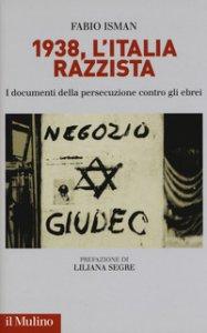 Copertina di '1938, l'Italia razzista. I documenti della persecuzione contro gli ebrei'