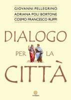 Dialogo per la città - Pellegrino Giovanni, Poli Bortone Adriana, Ruppi Cosmo Francesco