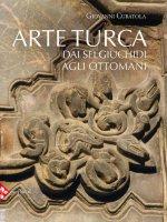 Arte turca. dai Selgiuchidi agli Ottomani. Ediz. illustrata - Giovanni Curatola