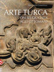 Copertina di 'Arte turca. dai Selgiuchidi agli Ottomani. Ediz. illustrata'