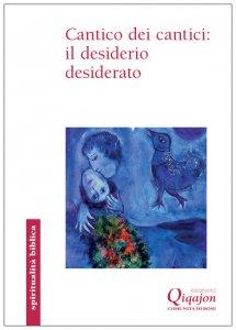 Copertina di 'Cantico dei cantici: il desiderio desiderato'