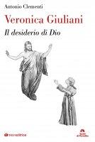 Veronica Giuliani . Il desiderio di Dio. - Antonio Clementi