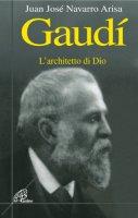Gaudí. L'architetto di Dio - Navarro Arisa Juan J.