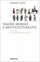 Valore morale e multiculturalità - Robert Audi