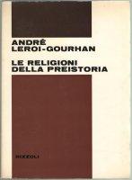 Le religioni della preistoria - Andre Leroi-Gourhan