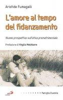 L'amore al tempo del fidanzamento. Nuove prospettive sull'etica prematrimoniale - Fumagalli Aristide