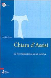 Copertina di 'Chiara d'Assisi. La fecondità storica di un carisma'
