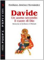 Davide un uomo secondo il cuore di Dio. Attraverso la Scrittura e il Midrash - Jimenez Hernandez Emiliano
