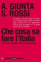 Che cosa sa fare l'Italia - Salvatore Rossi, Anna Giunta