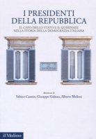 I presidenti della Repubblica. Il capo dello Stato e il Quirinale nella storia della democrazia italiana