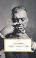 Il ritorno di Monsieur Hulot. Due conversazioni e altri saggi - Tati Jacques